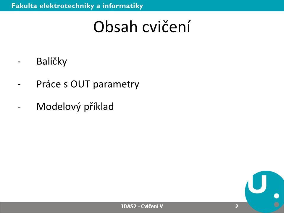Obsah cvičení -Balíčky -Práce s OUT parametry -Modelový příklad IDAS2 - Cvičení V 2
