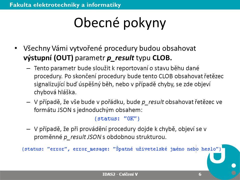 Obecné pokyny Všechny Vámi vytvořené procedury budou obsahovat výstupní (OUT) parametr p_result typu CLOB.