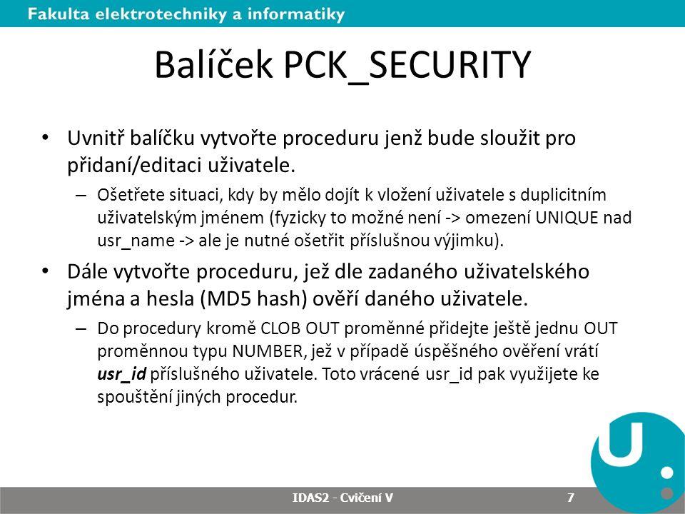 Balíček PCK_SECURITY Uvnitř balíčku vytvořte proceduru jenž bude sloužit pro přidaní/editaci uživatele. – Ošetřete situaci, kdy by mělo dojít k vložen