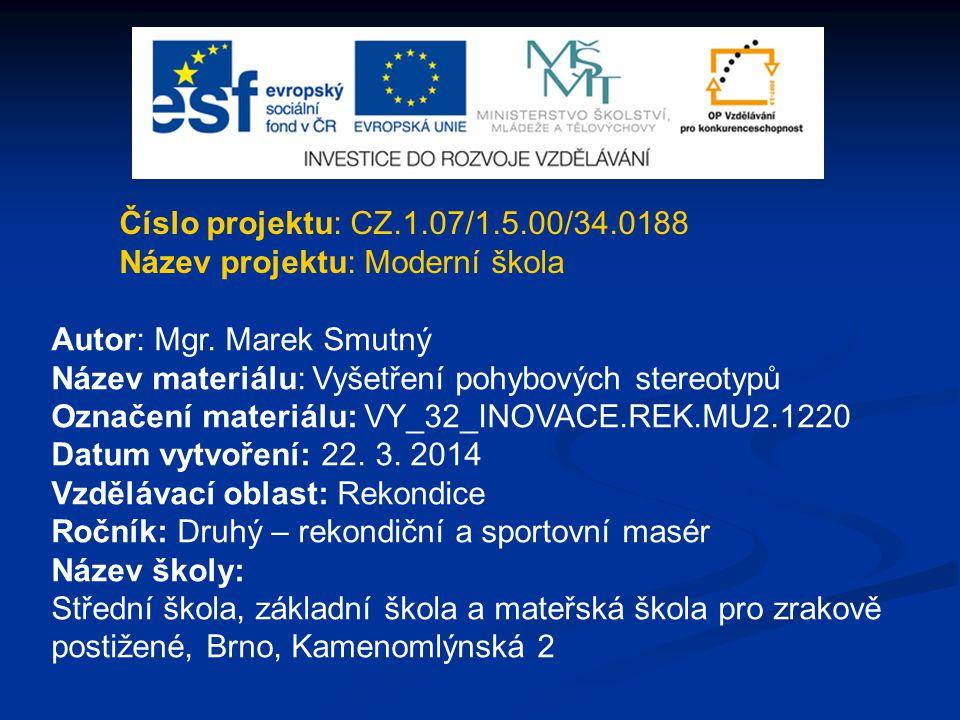 Číslo projektu: CZ.1.07/1.5.00/34.0188 Název projektu: Moderní škola Autor: Mgr. Marek Smutný Název materiálu: Vyšetření pohybových stereotypů Označen