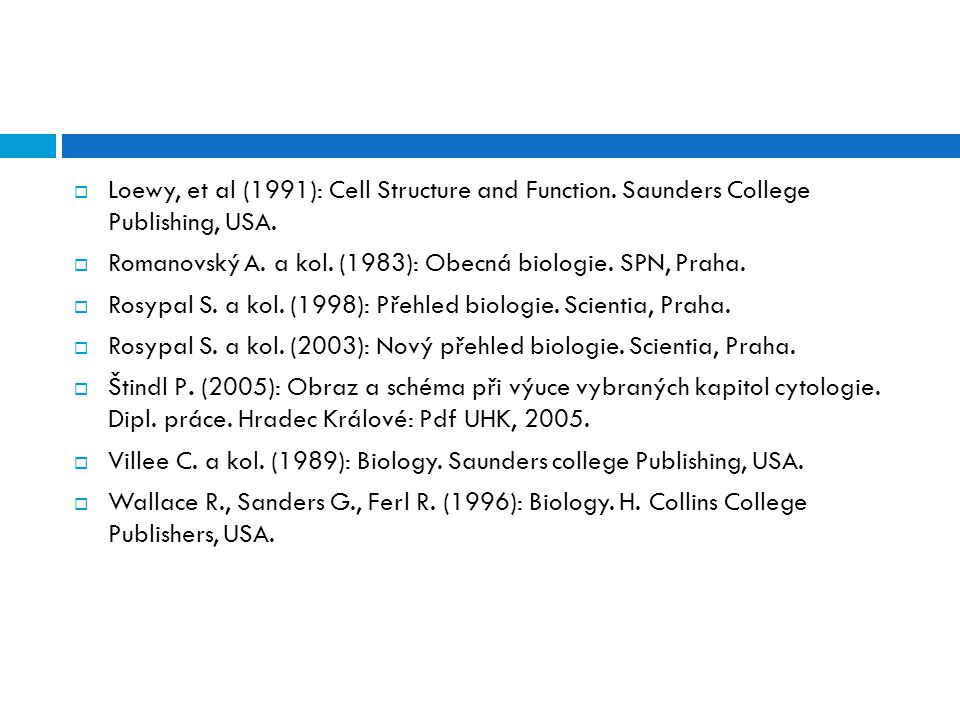  Loewy, et al (1991): Cell Structure and Function. Saunders College Publishing, USA.  Romanovský A. a kol. (1983): Obecná biologie. SPN, Praha.  Ro