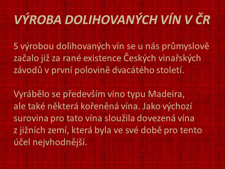 VÝROBA DOLIHOVANÝCH VÍN V ČR S výrobou dolihovaných vín se u nás průmyslově začalo již za rané existence Českých vinařských závodů v první polovině dvacátého století.