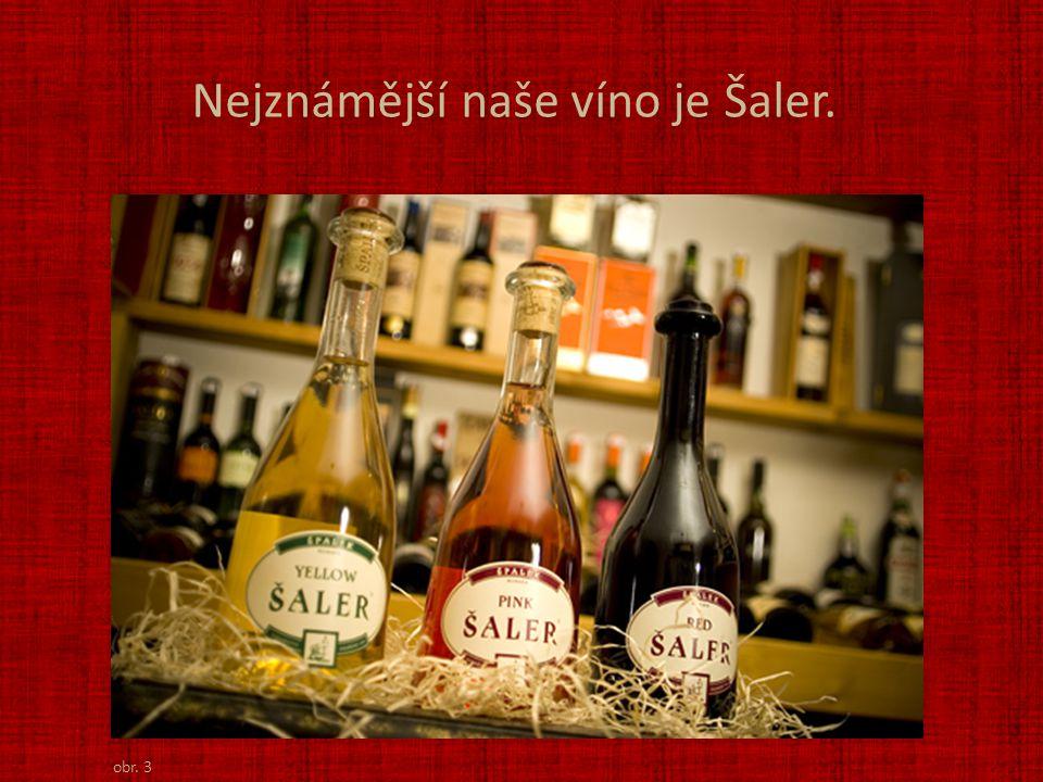 Nejznámější naše víno je Šaler. obr. 3