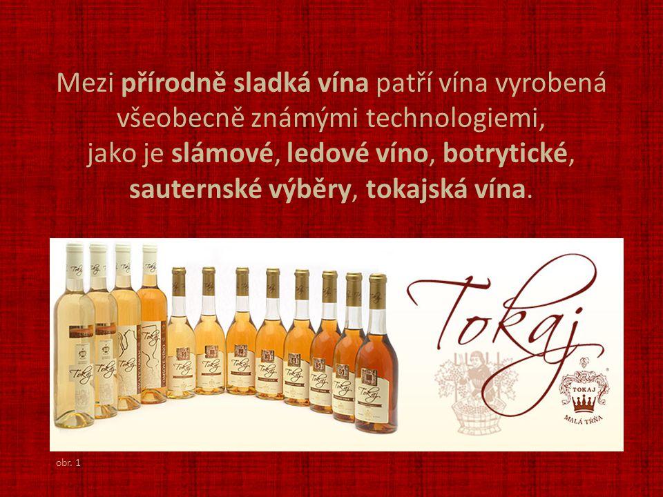 Mezi přírodně sladká vína patří vína vyrobená všeobecně známými technologiemi, jako je slámové, ledové víno, botrytické, sauternské výběry, tokajská vína.
