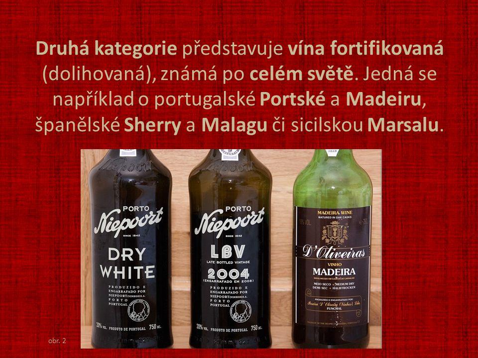 Druhá kategorie představuje vína fortifikovaná (dolihovaná), známá po celém světě. Jedná se například o portugalské Portské a Madeiru, španělské Sherr