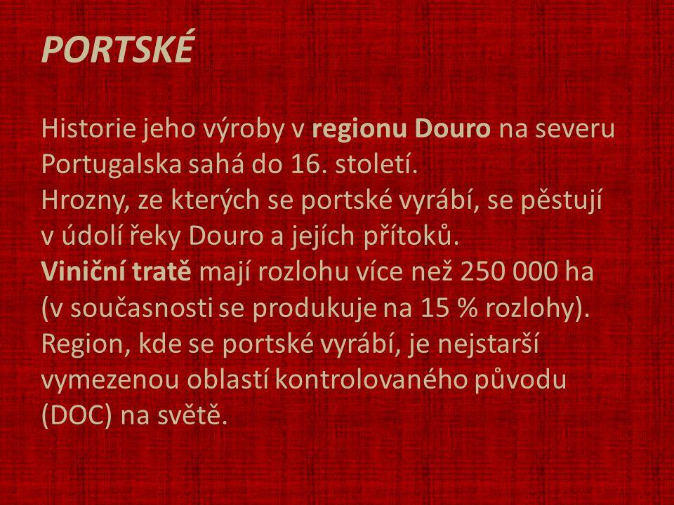 PORTSKÉ Historie jeho výroby v regionu Douro na severu Portugalska sahá do 16. století. Hrozny, ze kterých se portské vyrábí, se pěstují v údolí řeky
