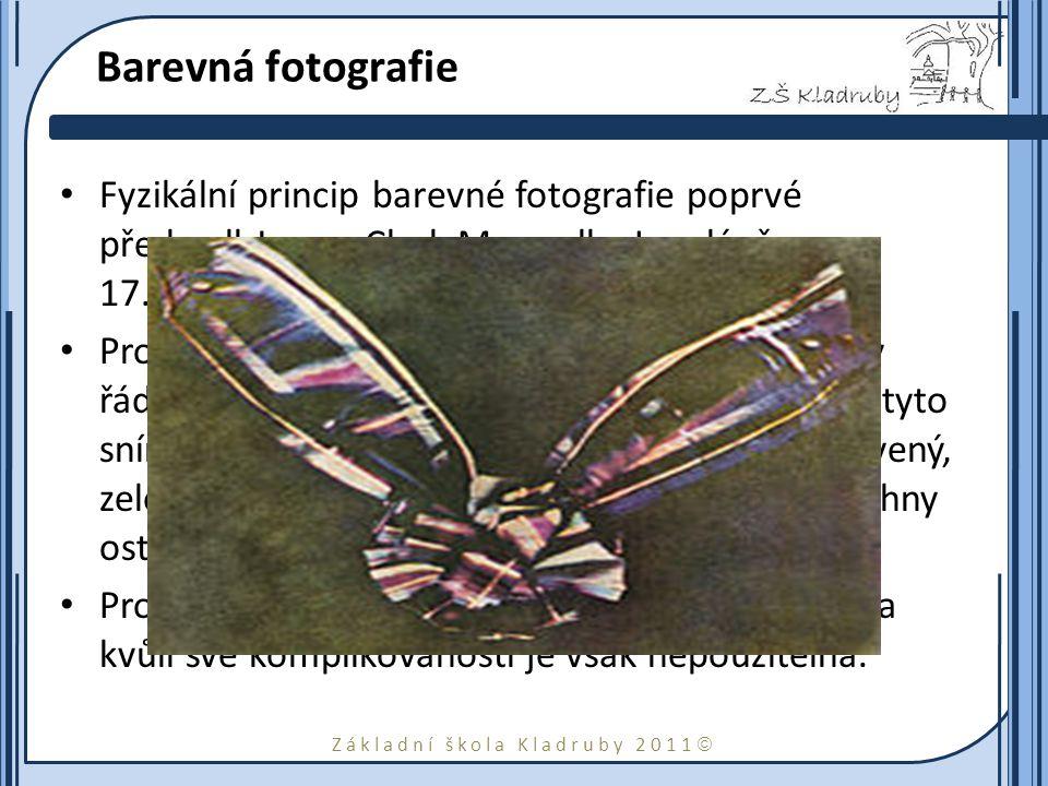 Základní škola Kladruby 2011  Barevná fotografie Fyzikální princip barevné fotografie poprvé předvedl James Clerk Maxwell v Londýně 17. května 1861.