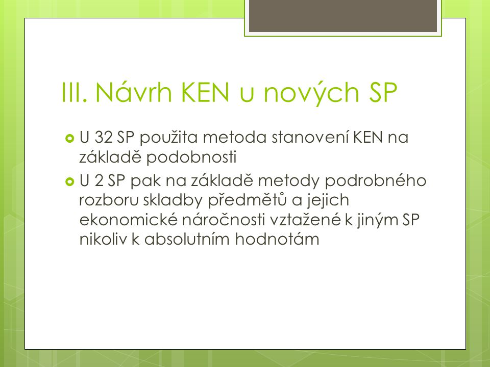 III. Návrh KEN u nových SP  U 32 SP použita metoda stanovení KEN na základě podobnosti  U 2 SP pak na základě metody podrobného rozboru skladby před