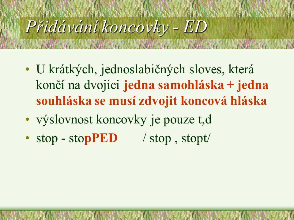Přidávání koncovky - ED U krátkých, jednoslabičných sloves, která končí na dvojici jedna samohláska + jedna souhláska se musí zdvojit koncová hláska v