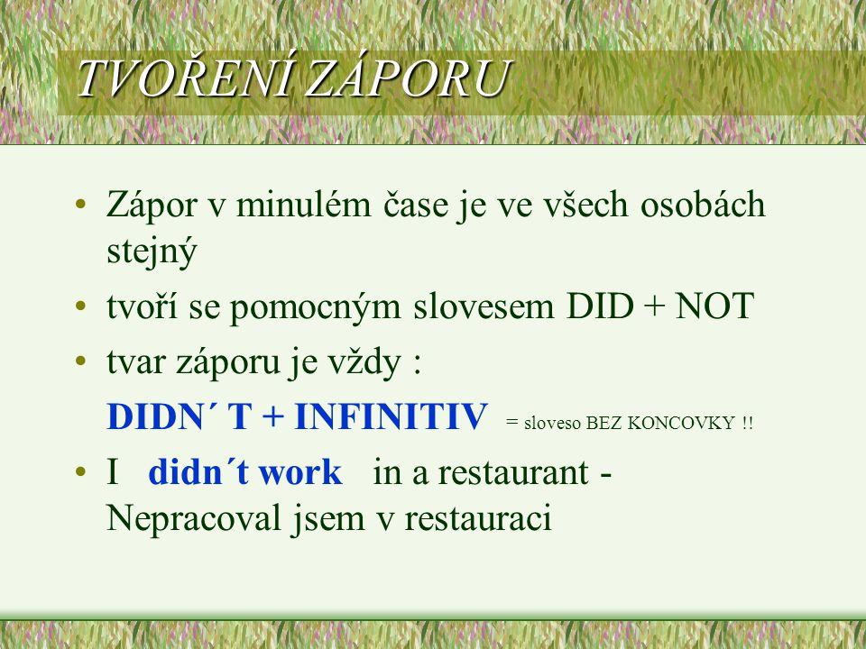 TVOŘENÍ ZÁPORU Zápor v minulém čase je ve všech osobách stejný tvoří se pomocným slovesem DID + NOT tvar záporu je vždy : DIDN´ T + INFINITIV = sloves