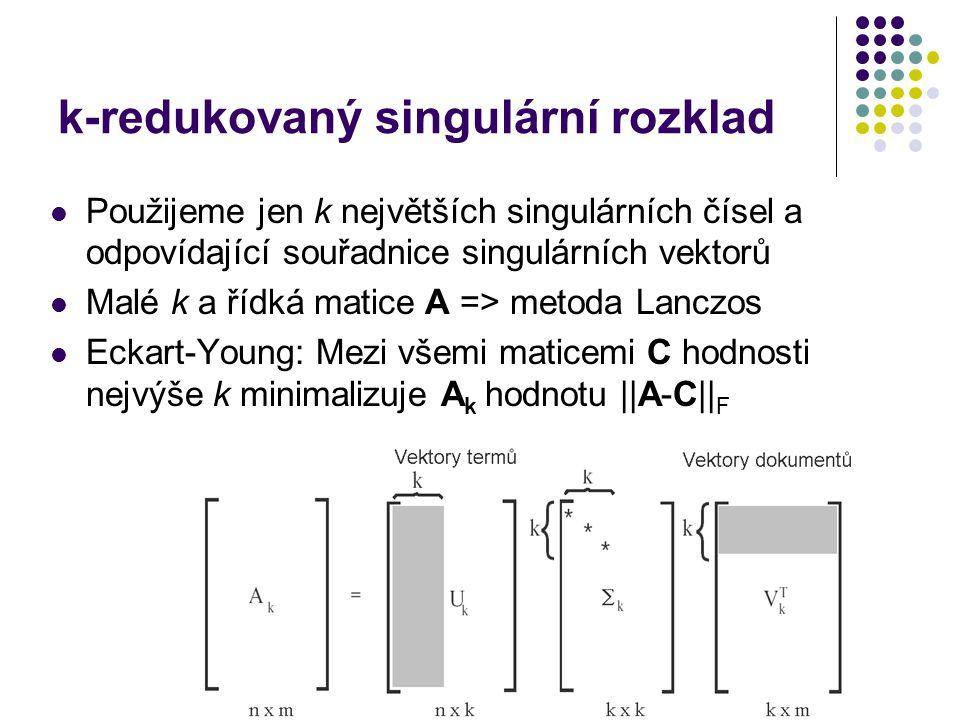 k-redukovaný singulární rozklad Použijeme jen k největších singulárních čísel a odpovídající souřadnice singulárních vektorů Malé k a řídká matice A =