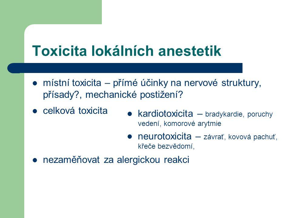 Toxicita lokálních anestetik místní toxicita – přímé účinky na nervové struktury, přísady?, mechanické postižení? celková toxicita nezaměňovat za aler