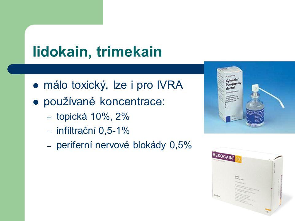 lidokain, trimekain málo toxický, lze i pro IVRA používané koncentrace: – topická 10%, 2% – infiltrační 0,5-1% – periferní nervové blokády 0,5%