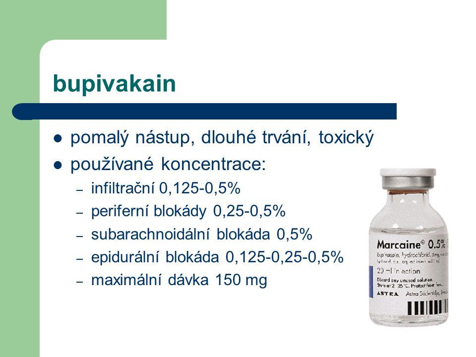 bupivakain pomalý nástup, dlouhé trvání, toxický používané koncentrace: – infiltrační 0,125-0,5% – periferní blokády 0,25-0,5% – subarachnoidální blok
