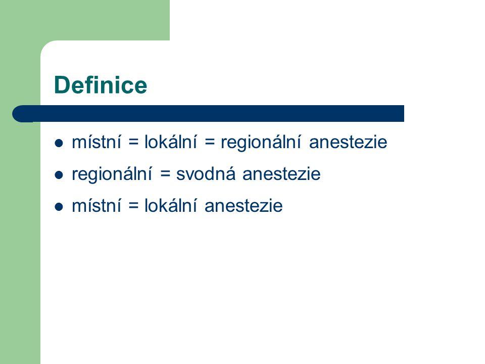 Definice místní = lokální = regionální anestezie regionální = svodná anestezie místní = lokální anestezie