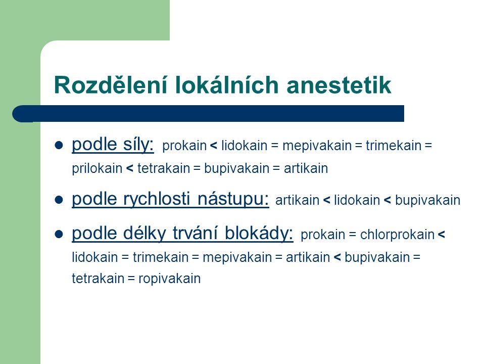 Rozdělení lokálních anestetik podle síly: prokain < lidokain = mepivakain = trimekain = prilokain < tetrakain = bupivakain = artikain podle rychlosti
