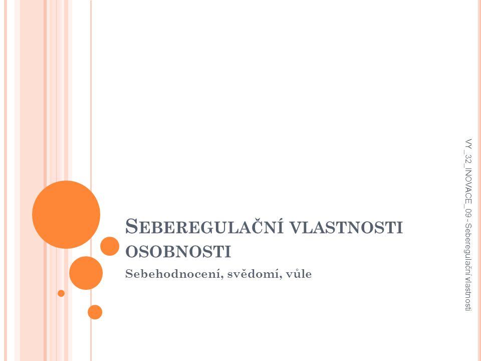 S EBEREGULAČNÍ VLASTNOSTI OSOBNOSTI Sebehodnocení, svědomí, vůle VY_32_INOVACE_09 - Seberegulační vlastnosti