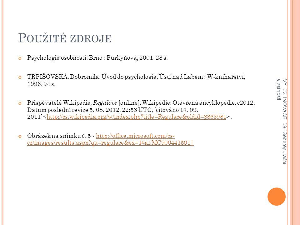 P OUŽITÉ ZDROJE Psychologie osobnosti. Brno : Purkyňova, 2001. 28 s. TRPIŠOVSKÁ, Dobromila. Úvod do psychologie. Ústí nad Labem : W-knihařství, 1996.