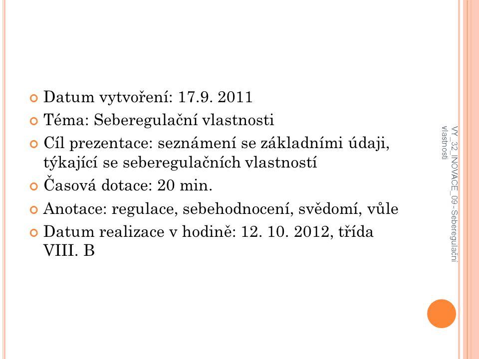 Datum vytvoření: 17.9. 2011 Téma: Seberegulační vlastnosti Cíl prezentace: seznámení se základními údaji, týkající se seberegulačních vlastností Časov