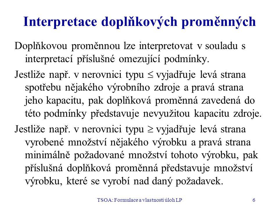 TSOA: Formulace a vlastnosti úloh LP6 Interpretace doplňkových proměnných Doplňkovou proměnnou lze interpretovat v souladu s interpretací příslušné om