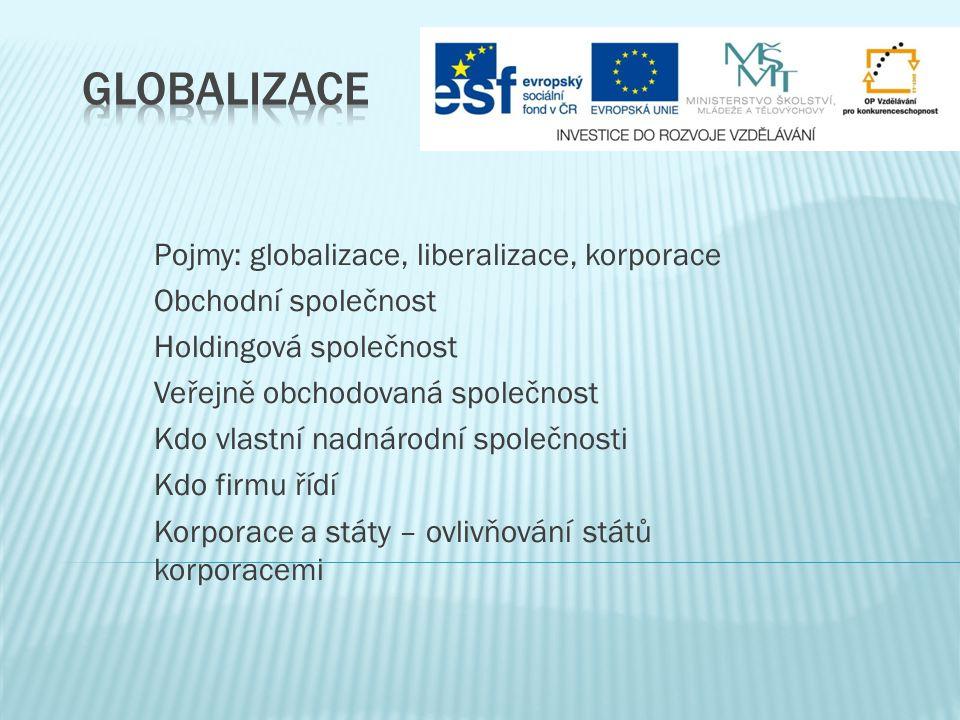  Existuje mnoho definic globalizace – obecně jde o začleňování lidí a národních ekonomik do jednoho globálního systému  Globalizace je proces zvyšující se globální propojenosti a závislosti ve všech oblastech života.