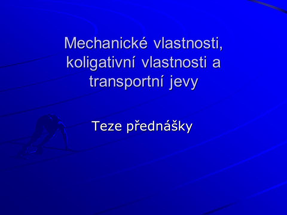 Mechanické vlastnosti, koligativní vlastnosti a transportní jevy Teze přednášky