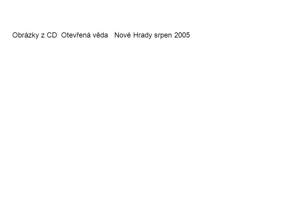 Obrázky z CD Otevřená věda Nové Hrady srpen 2005