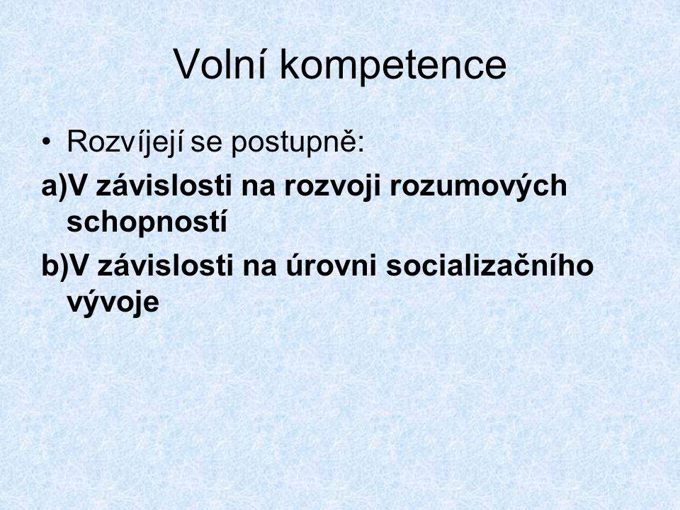 Volní kompetence Rozvíjejí se postupně: a)V závislosti na rozvoji rozumových schopností b)V závislosti na úrovni socializačního vývoje