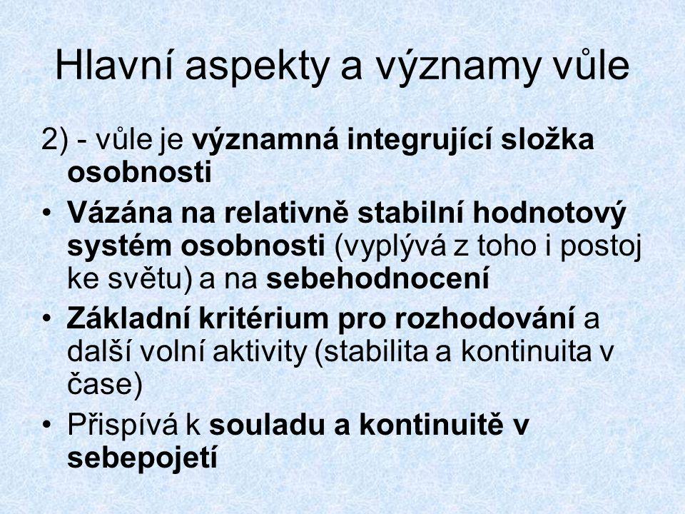 Hlavní aspekty a významy vůle 2) - vůle je významná integrující složka osobnosti Vázána na relativně stabilní hodnotový systém osobnosti (vyplývá z to