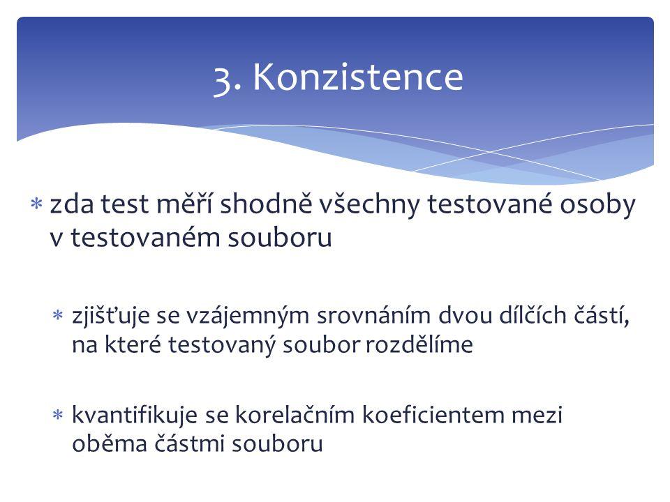  zda test měří shodně všechny testované osoby v testovaném souboru  zjišťuje se vzájemným srovnáním dvou dílčích částí, na které testovaný soubor ro
