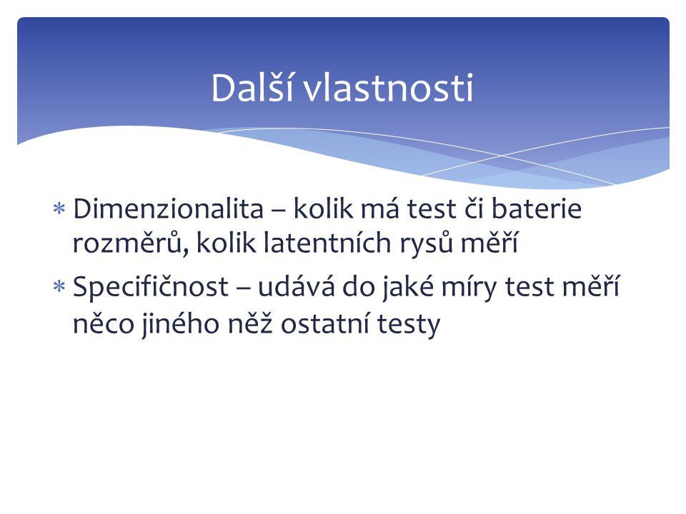  Dimenzionalita – kolik má test či baterie rozměrů, kolik latentních rysů měří  Specifičnost – udává do jaké míry test měří něco jiného něž ostatní