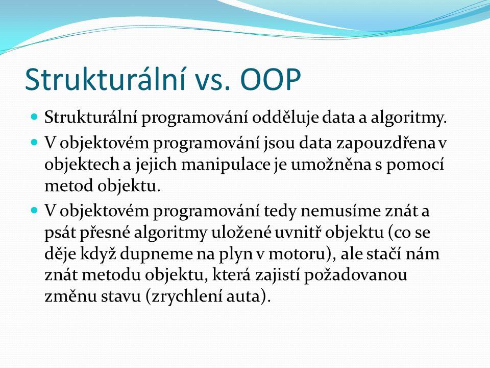 Strukturální vs. OOP Strukturální programování odděluje data a algoritmy. V objektovém programování jsou data zapouzdřena v objektech a jejich manipul