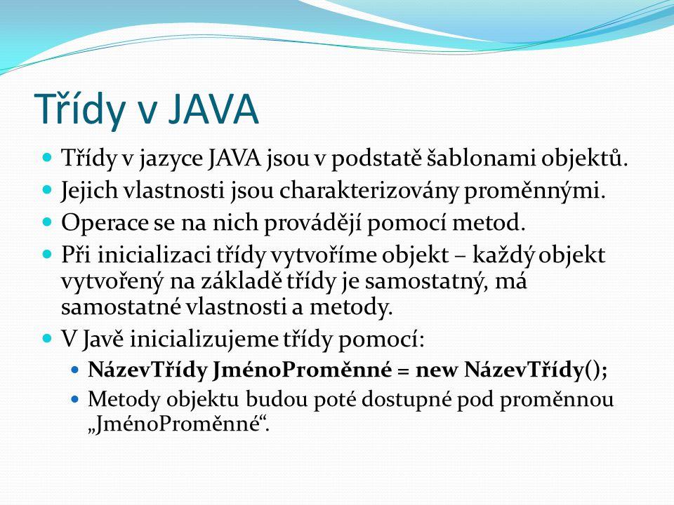Třídy v JAVA Třídy v jazyce JAVA jsou v podstatě šablonami objektů. Jejich vlastnosti jsou charakterizovány proměnnými. Operace se na nich provádějí p