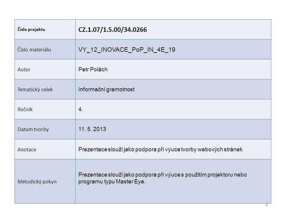 Číslo projektu CZ.1.07/1.5.00/34.0266 Číslo materiálu VY_12_INOVACE_PoP_IN_4E_19 Autor Petr Polách Tematický celek Informační gramotnost Ročník 4.