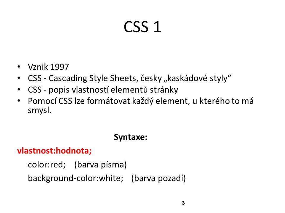 """3 CSS 1 Vznik 1997 CSS - Cascading Style Sheets, česky """"kaskádové styly CSS - popis vlastností elementů stránky Pomocí CSS lze formátovat každý element, u kterého to má smysl."""