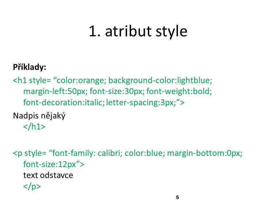 5 1. atribut style Příklady: Nadpis nějaký text odstavce