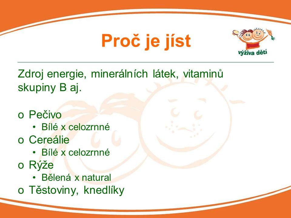 Proč je jíst Zdroj energie, minerálních látek, vitaminů skupiny B aj. oPečivo Bílé x celozrnné oCereálie Bílé x celozrnné oRýže Bělená x natural oTěst