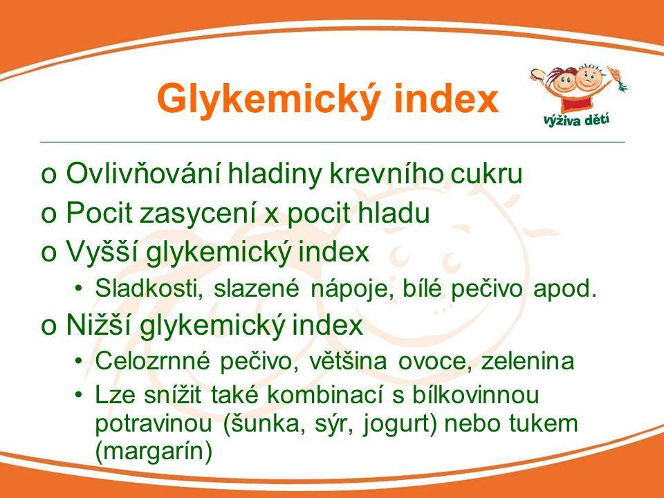 Glykemický index oOvlivňování hladiny krevního cukru oPocit zasycení x pocit hladu oVyšší glykemický index Sladkosti, slazené nápoje, bílé pečivo apod