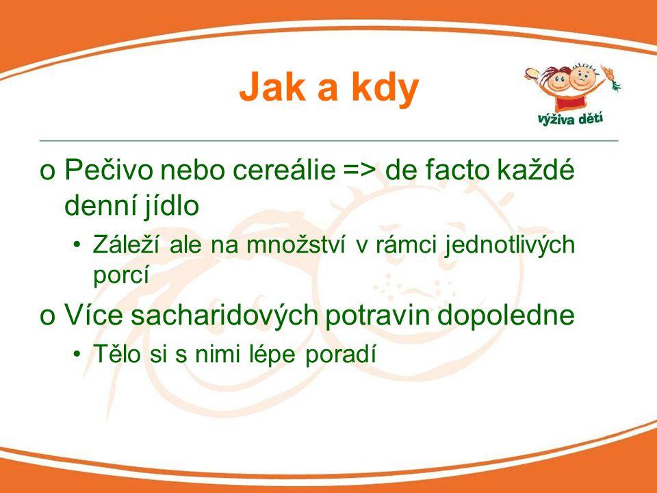 Jak a kdy oPečivo nebo cereálie => de facto každé denní jídlo Záleží ale na množství v rámci jednotlivých porcí oVíce sacharidových potravin dopoledne