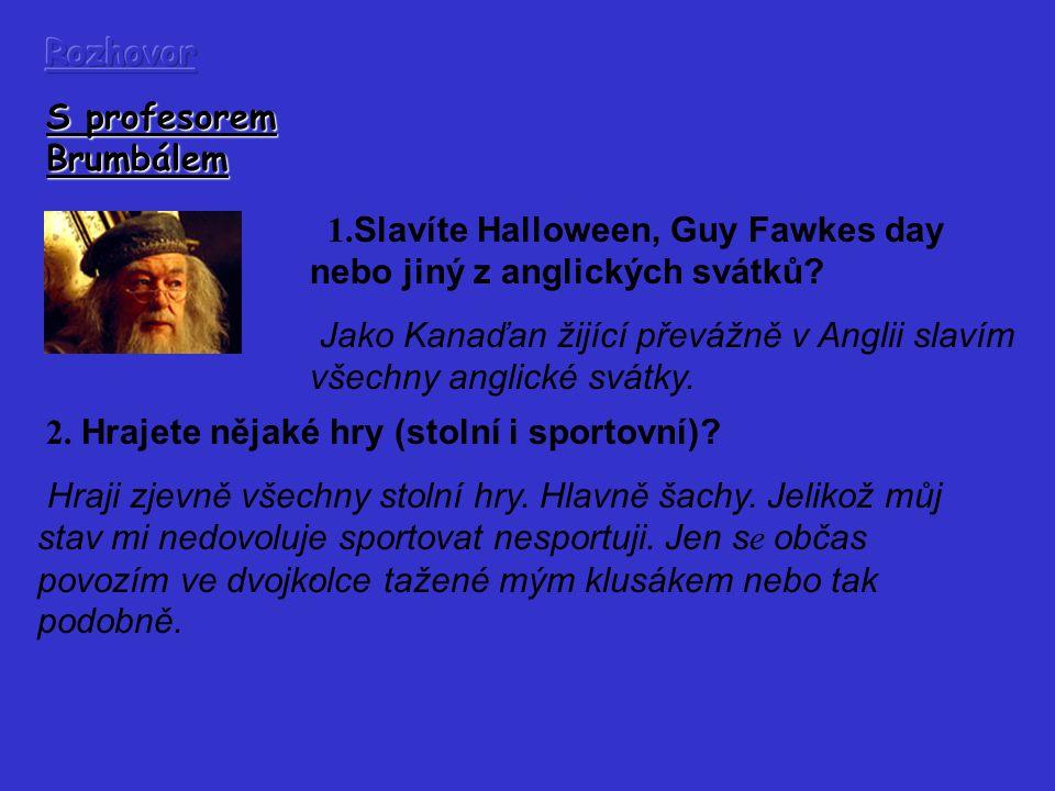 1.Slavíte Halloween, Guy Fawkes day nebo jiný z anglických svátků.