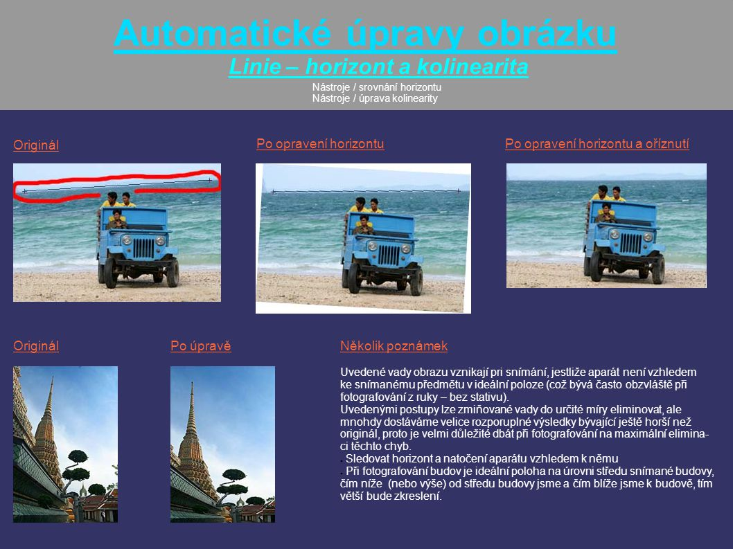 Automatické úpravy obrázku Linie – horizont a kolinearita Nástroje / srovnání horizontu Nástroje / úprava kolinearity Originál Po opravení horizontuPo