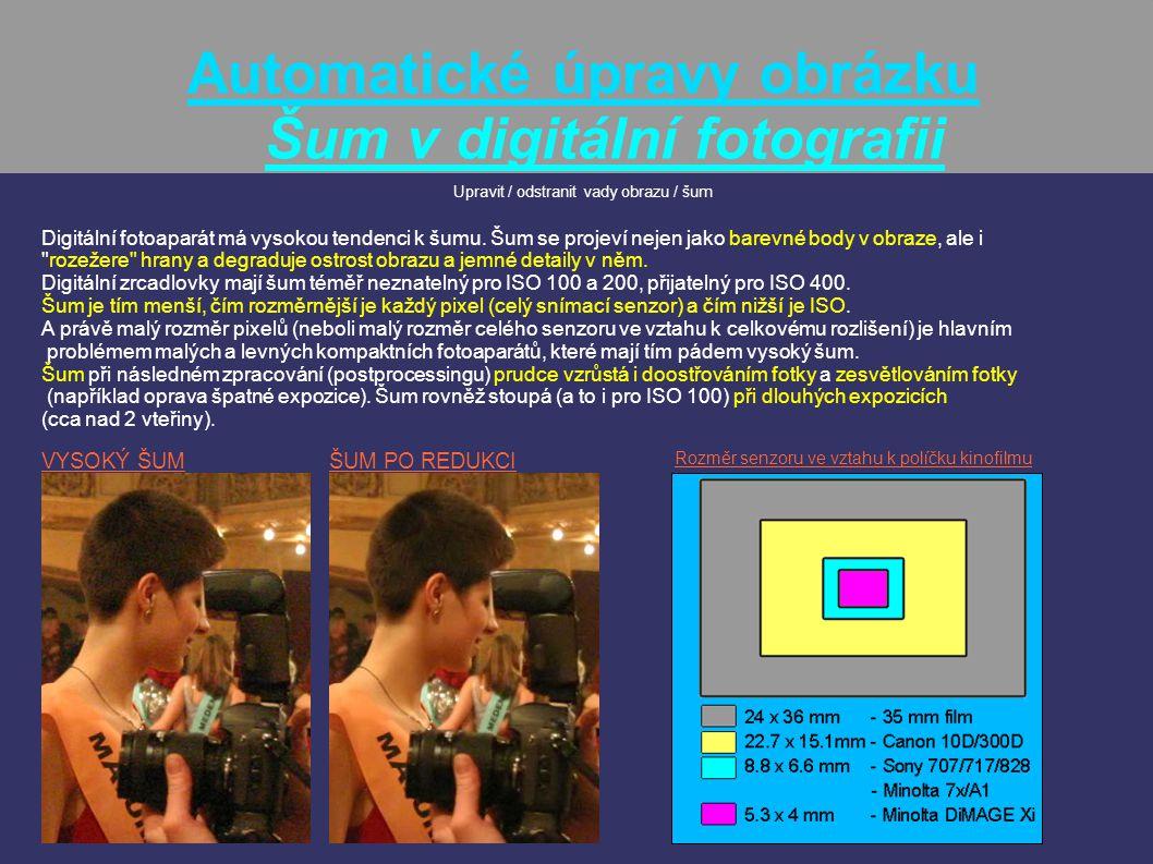 Automatické úpravy obrázku Šum v digitální fotografii Upravit / odstranit vady obrazu / šum Digitální fotoaparát má vysokou tendenci k šumu. Šum se pr