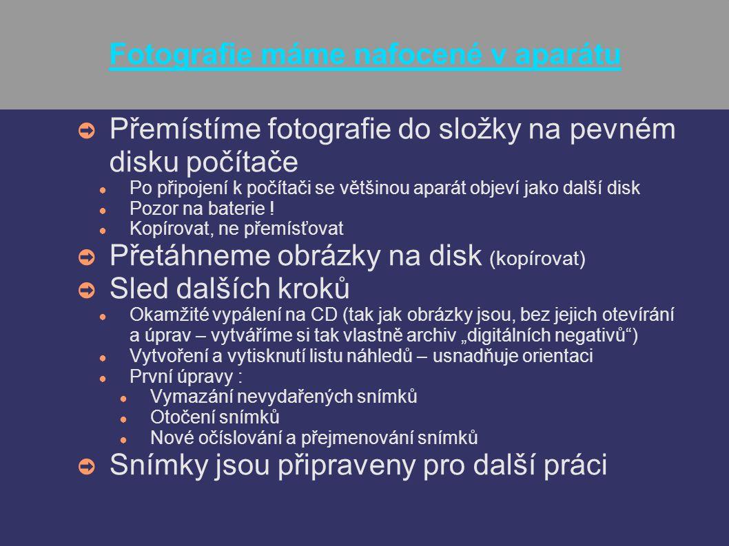 Fotografie máme nafocené v aparátu ➲ Přemístíme fotografie do složky na pevném disku počítače ● Po připojení k počítači se většinou aparát objeví jako