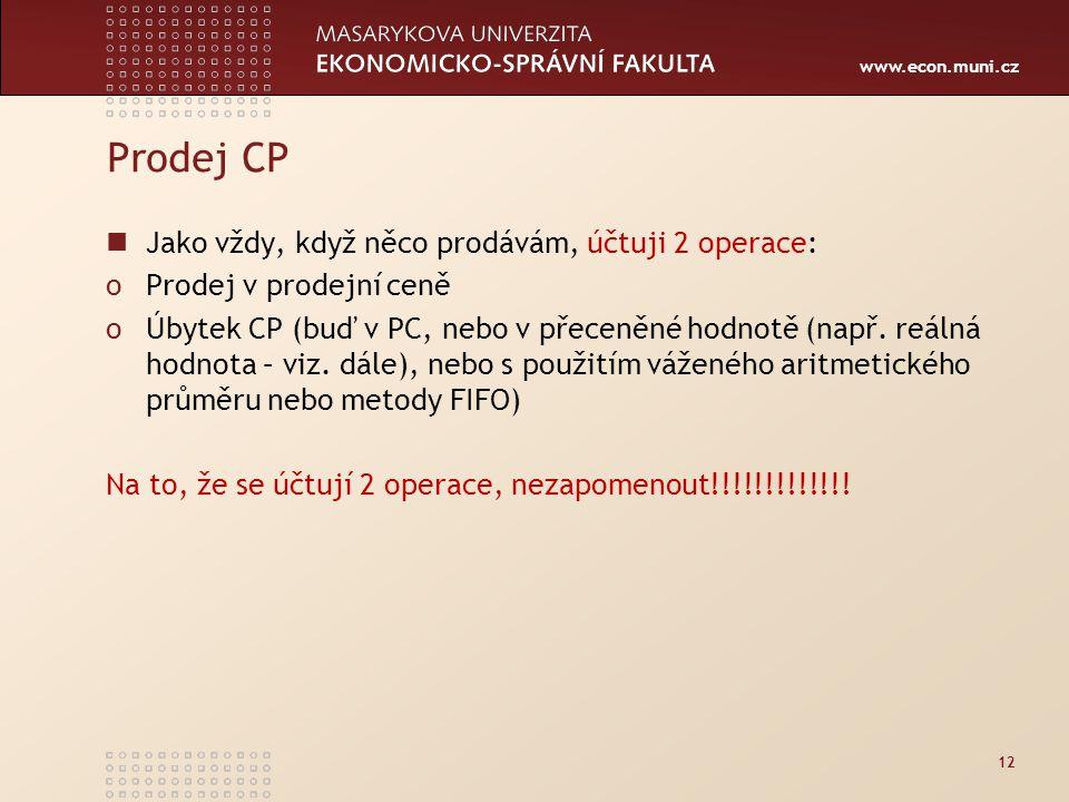 www.econ.muni.cz Prodej CP Jako vždy, když něco prodávám, účtuji 2 operace: oProdej v prodejní ceně oÚbytek CP (buď v PC, nebo v přeceněné hodnotě (např.