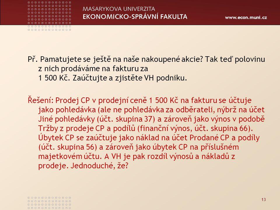 www.econ.muni.cz Př. Pamatujete se ještě na naše nakoupené akcie.