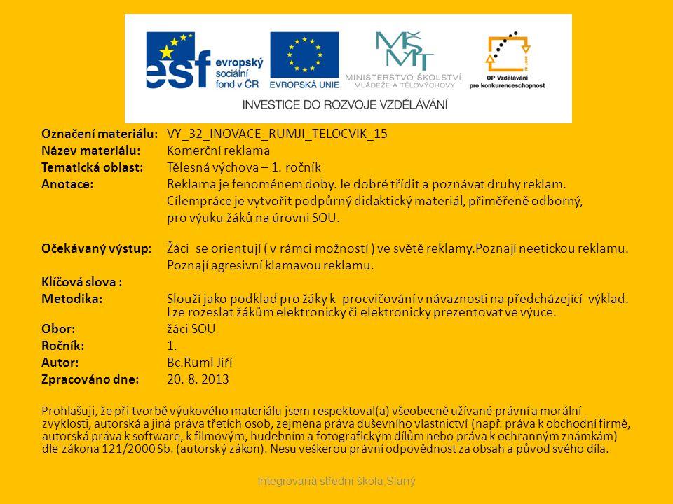 Označení materiálu: VY_32_INOVACE_RUMJI_TELOCVIK_15 Název materiálu:Komerční reklama Tematická oblast:Tělesná výchova – 1. ročník Anotace:Reklama je f