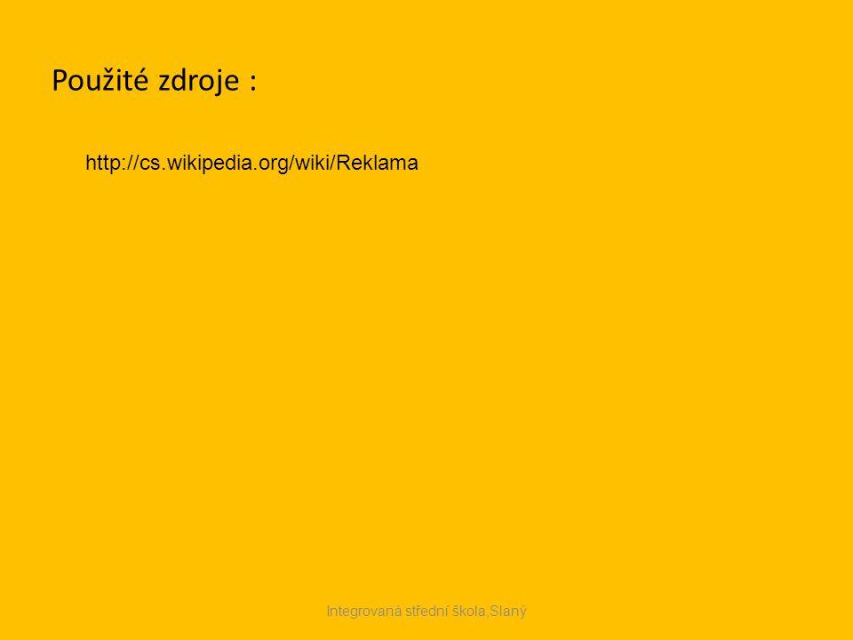 Použité zdroje : http://cs.wikipedia.org/wiki/Reklama Integrovaná střední škola,Slaný