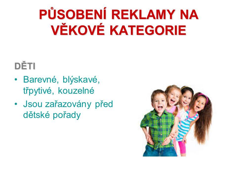 PŮSOBENÍ REKLAMY NA VĚKOVÉ KATEGORIE DĚTI Barevné, blýskavé, třpytivé, kouzelné Jsou zařazovány před dětské pořady