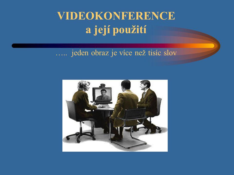 VIDEOKONFERENCE a její použití ….. jeden obraz je více než tisíc slov
