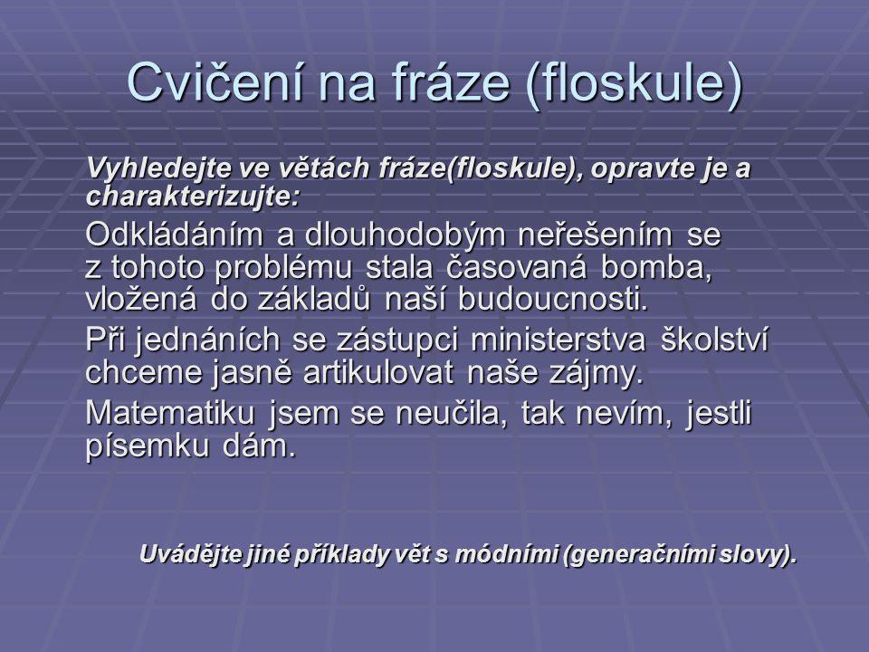 Cvičení na fráze (floskule) Vyhledejte ve větách fráze(floskule), opravte je a charakterizujte: Odkládáním a dlouhodobým neřešením se z tohoto problém